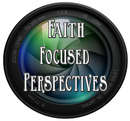 Faith Focused Perspectives